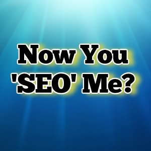 now you SEO me