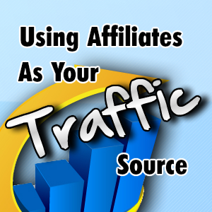 Using Affiliates As Your Traffic Source