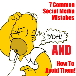 7 Common Social Media Mistakes & How To Avoid Them!