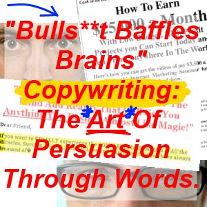 """Bulls**t Baffles Brains"" Copywriting. The Art Of Persuasion Through Words"