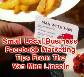 Small Local Business Facebook Marketing Tips From The Van Man Lincoln