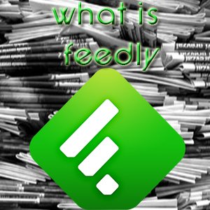 What Is Feedly?