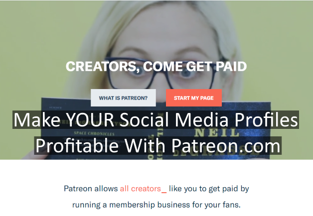 Make YOUR Social Media Profiles Profitable With Patreon.com