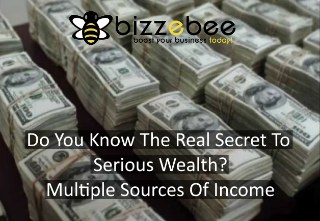 Do You Know The Real Secret To Serious Wealth? – Multiple Sources Of Income.